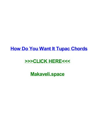 How do you want it tupac chords by brennonjqbel - issuu