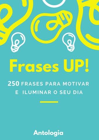 Frases UP! 250 Frases para motivar e iluminar o seu dia 4496137b8b