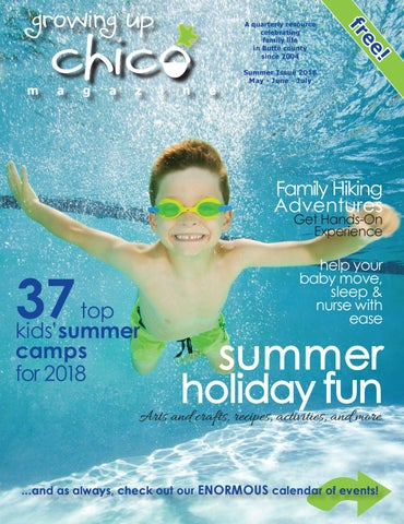 Growing Up Chico Summer 2018 by Growing Up Chico Magazine
