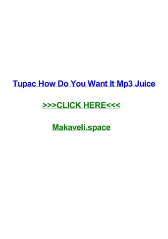 Tupac how do you want it mp3 juice by kevinkhueb - issuu