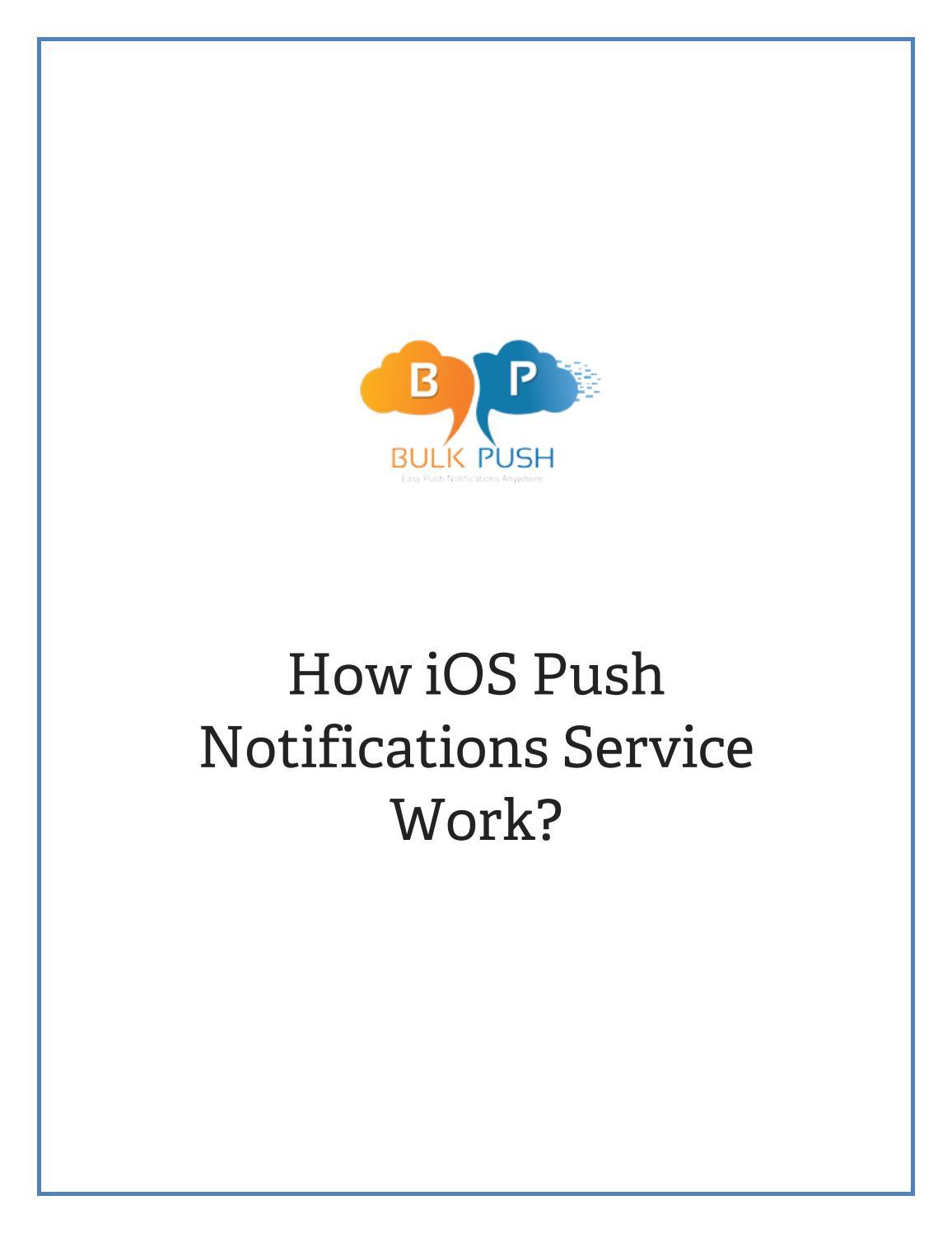 How ios push notifications service work by bulkpush - issuu