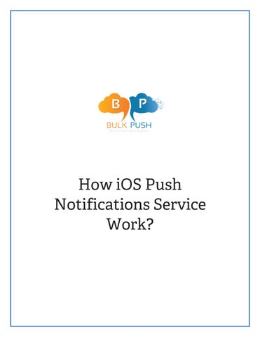 How ios push notifications service work by bulkpush - issuu