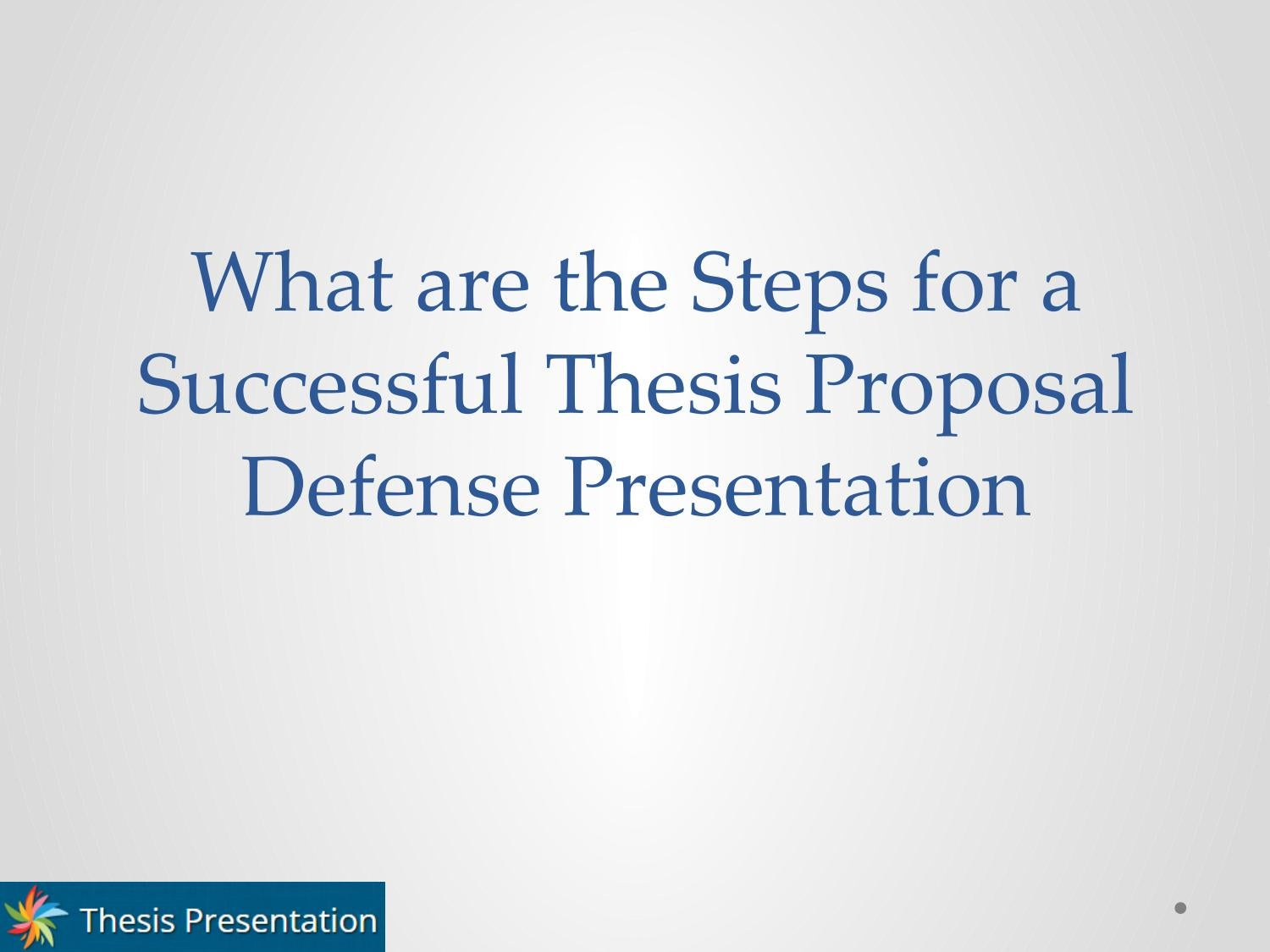 What Are The Steps For A Successful Thesis Proposal Defense Presentation By Thesis  Presentation - Issuu