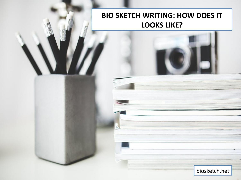 Bio Sketch Writing: How Does It Looks Like? by Bio Sketch