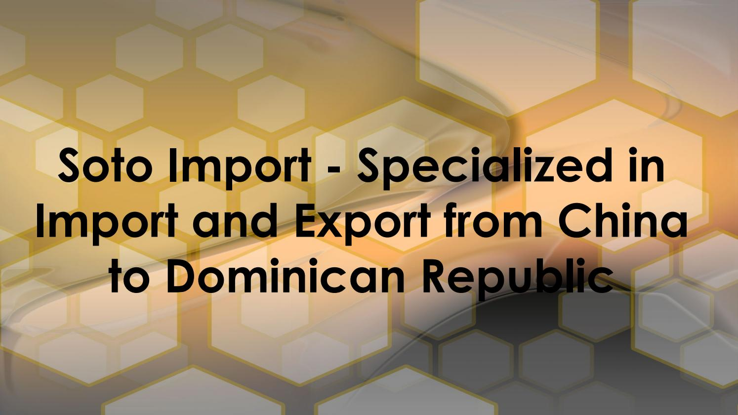 Soto import specialized in import and export from china to