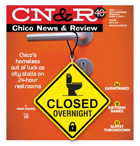 a68984d2449 CHICO'S FREE NEWS & ENTERTAINMENT WEEKLY VOLUME 41, ISSUE 37 THURSDAY, MAY  10, 2018 WWW.NEWSREVIEW.COM