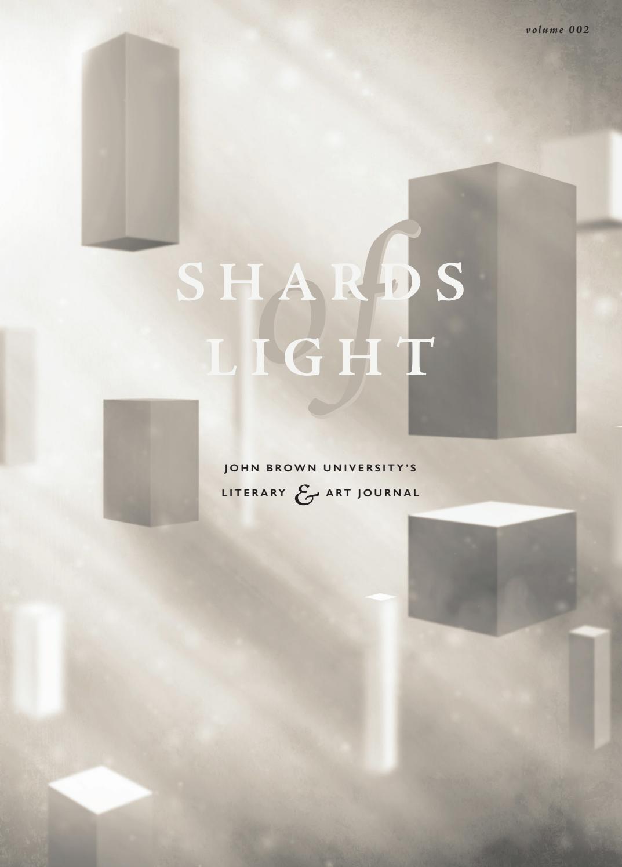 Shards of Light - Vol  1 by John Brown University - issuu