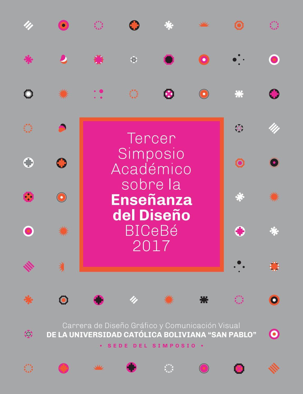 3er. Simposio Académico sobre la Enseñanza del Diseño BICeBé 2017 by Bienal  del Cartel Bolivia BICeBé - issuu 99dc4724f12