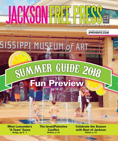 efd15b44 V16n38 - Summer Fun Guide 2018 by Jackson Free Press Magazine - issuu