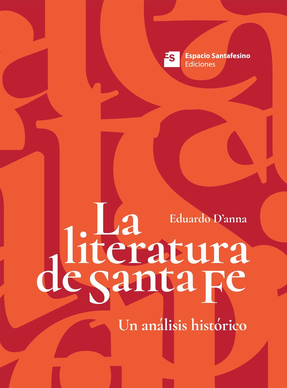 La Literatura De Santa Fe Un Análisis Histórico Eduardo D