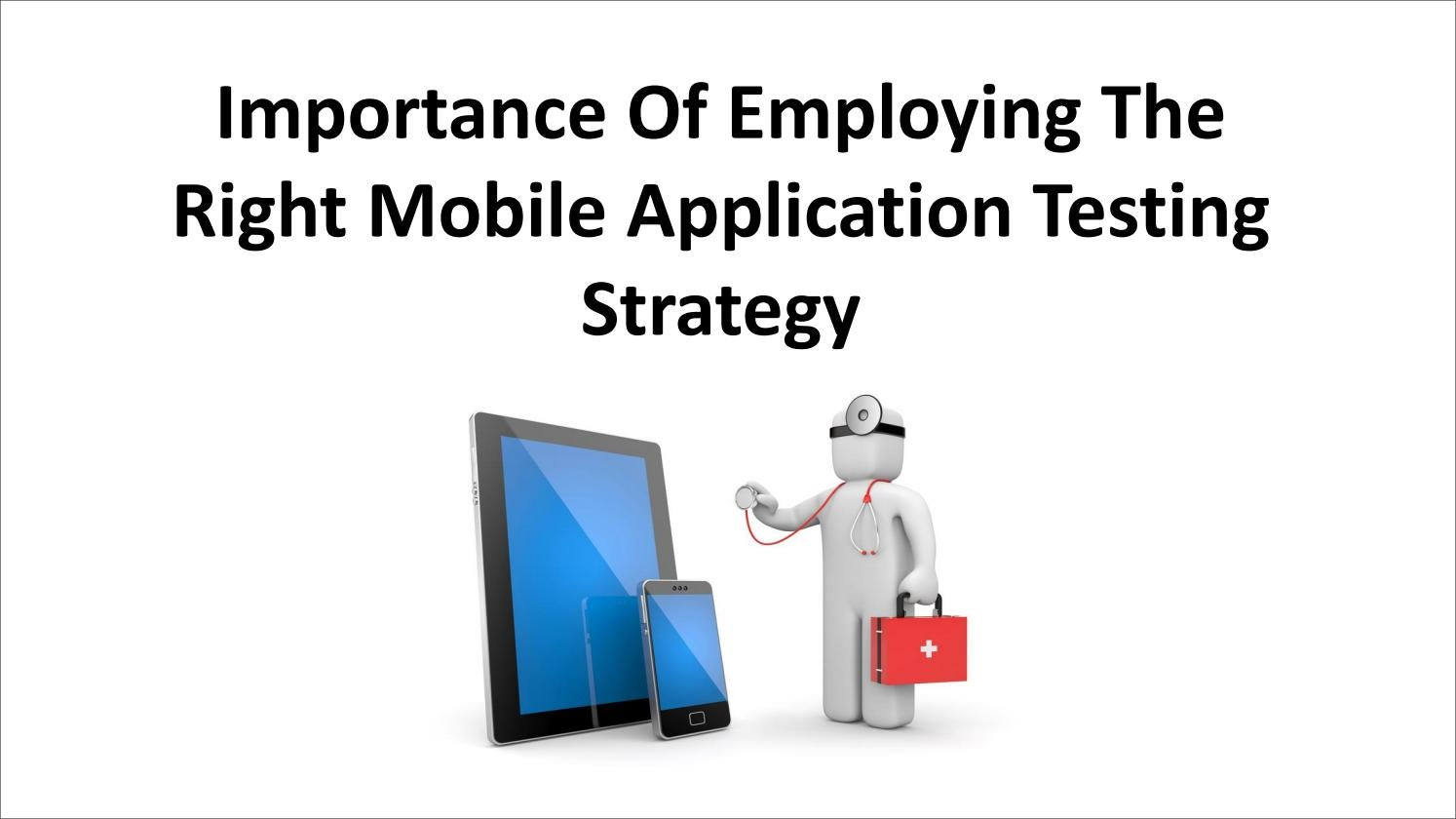 Importance of employing the right mobile application testing strategy