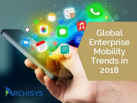 Global enterprise mobility trends in 2018 by archisys issuu recent development in enterprise mobility solutions and capabilities have become critical for organizations and their growth plan colourmoves