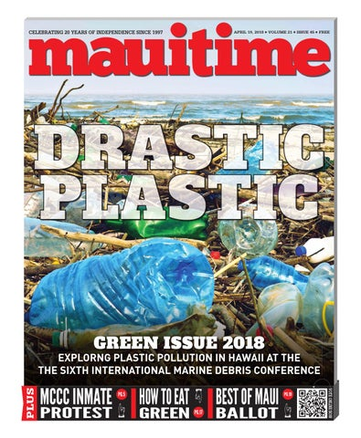 13047a0a1 21.45 Drastic Plastic Green Issue 2018 April 19, 2018, Volume 21, Issue 45,  MauiTime