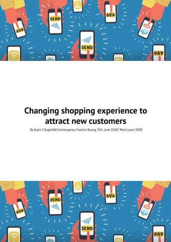 82322655bc4d Changing shopping experience to attract new customers By Anjini V Dugal/MA  Contemporary Fashion Buying /5th June 2018/ Word count:3000
