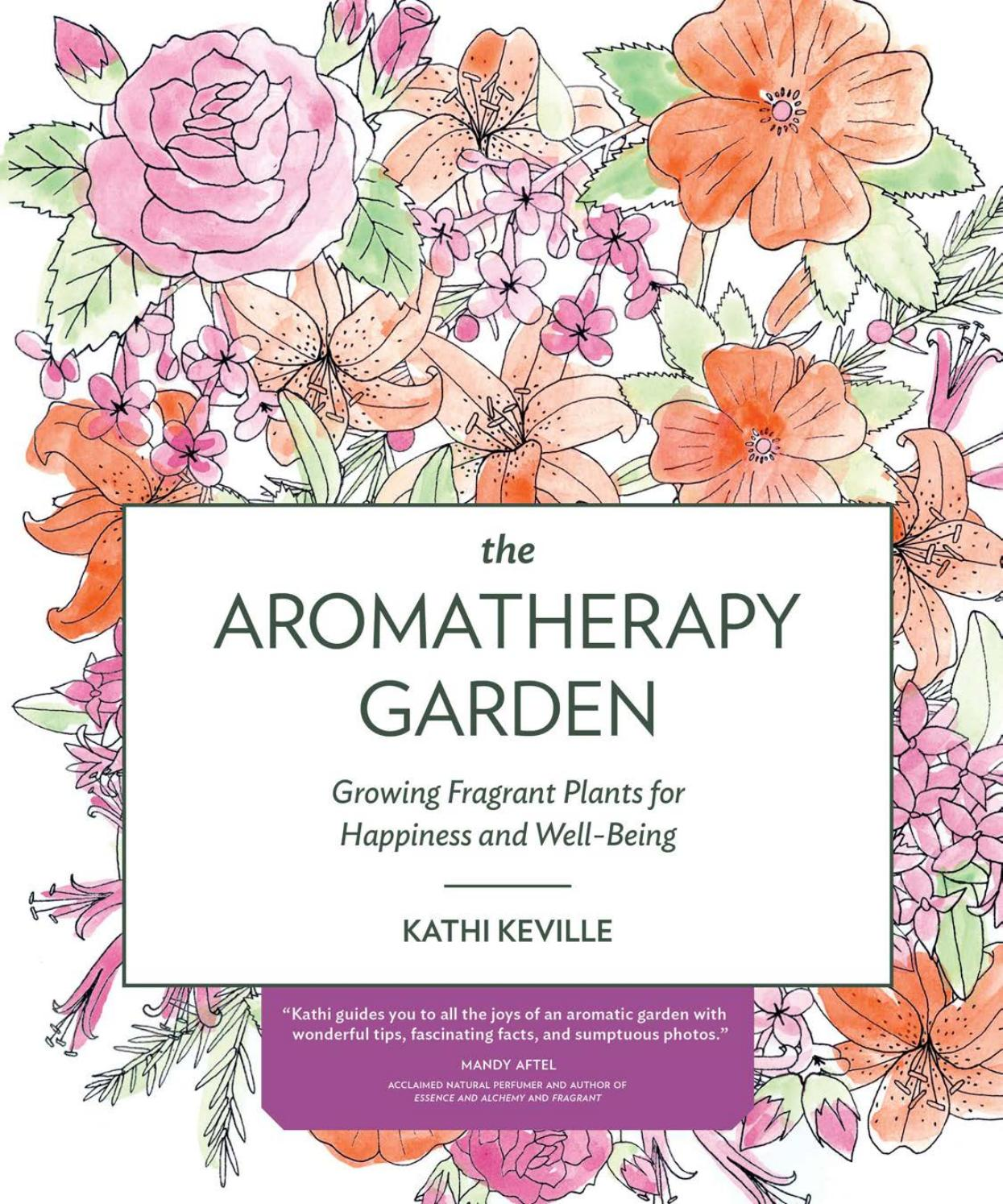 The Aromatherapy Garden Growing Fragrant Plants For Happiness And Well Being By Rhonda Garman Issuu