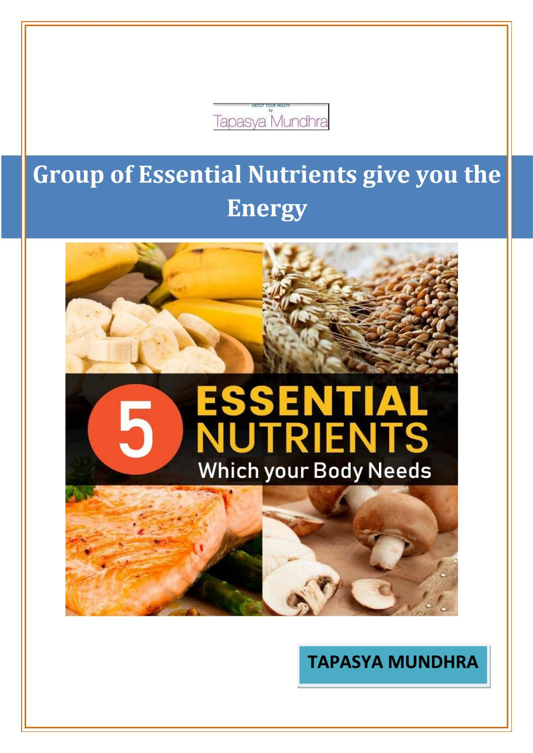 Group Of Essential Nutrients Give You The Energy By Tapasya Mundhra Issuu