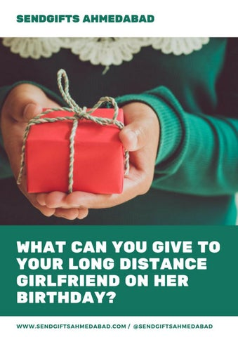 What Can You Give To Your Long Distance Girlfriend On Her Birthday