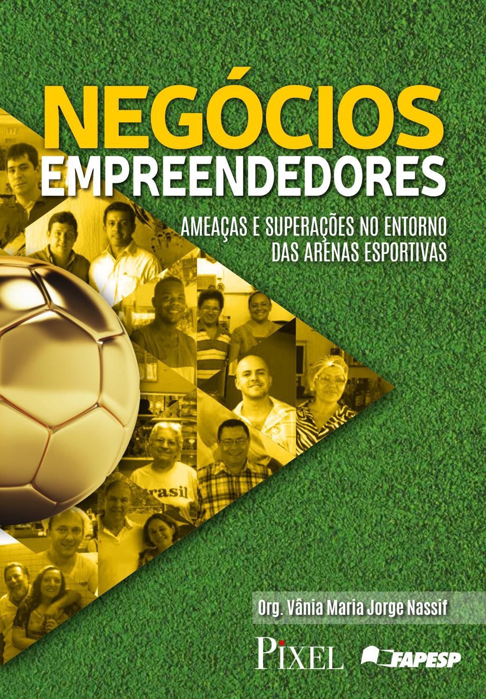 a7283e05020c7 Negócios empreendedores Ameaças e superações no entorno das arenas  esportivas by Fernando Gimenez - issuu
