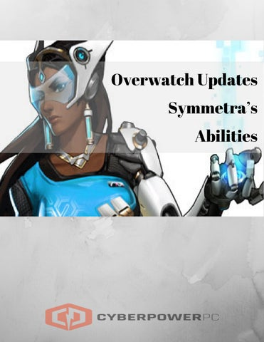 Overwatch Updates Symmetra's Abilities by cyberpowerpc - issuu