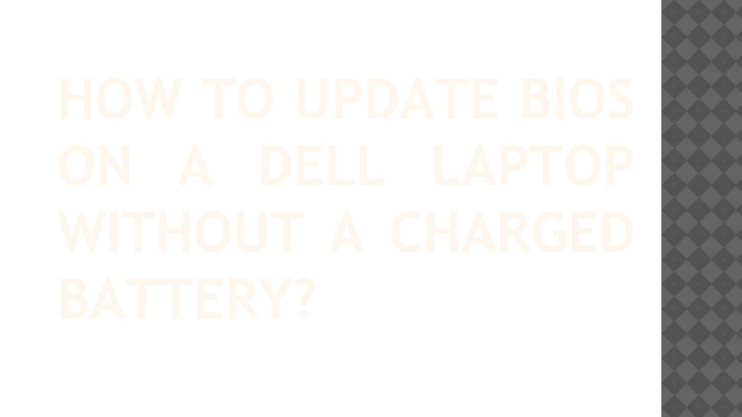 How to Update BIOS on a Dell Laptop without a Charged