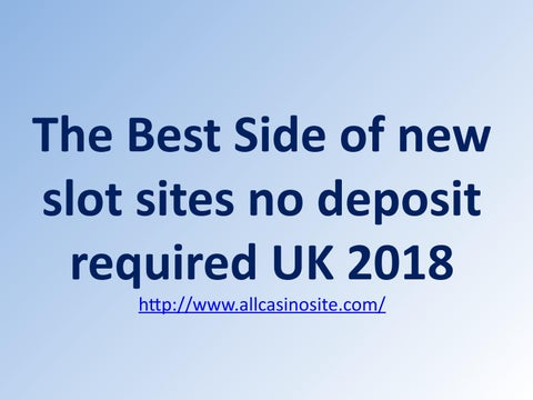 The Best Side Of New Slot Sites No Deposit Required Uk 2018 By All
