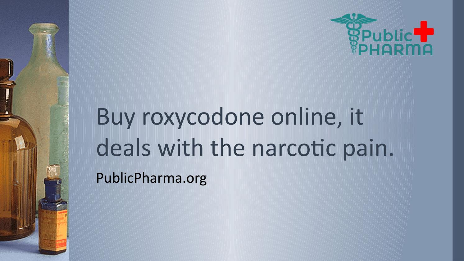 3f5a2ae84403 Buy roxycodone online, it deals with the narcotic pain. by Sophia ...
