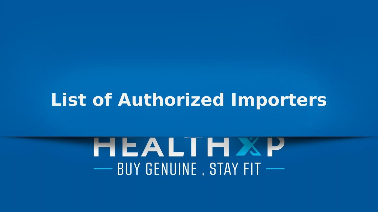 List of Authorized importers | HealthXP by Amrita Malhotra