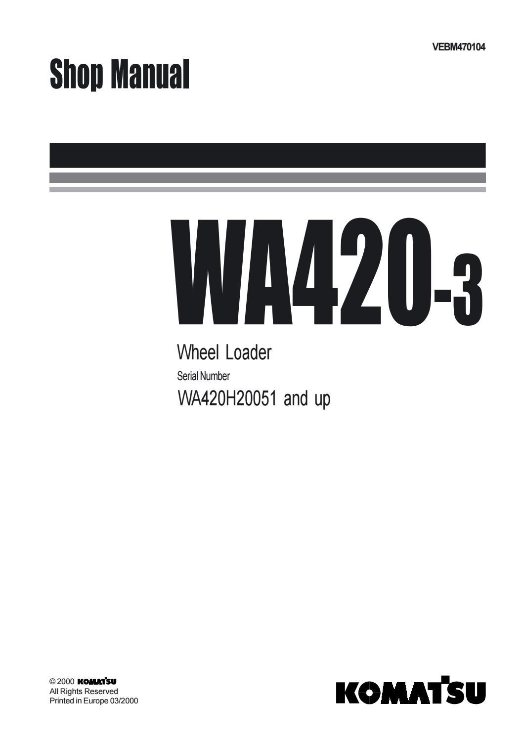 Komatsu WA420-3 Wheel Loader Service Repair Manual SNWA420H20051 and up by  16326108 - issuu