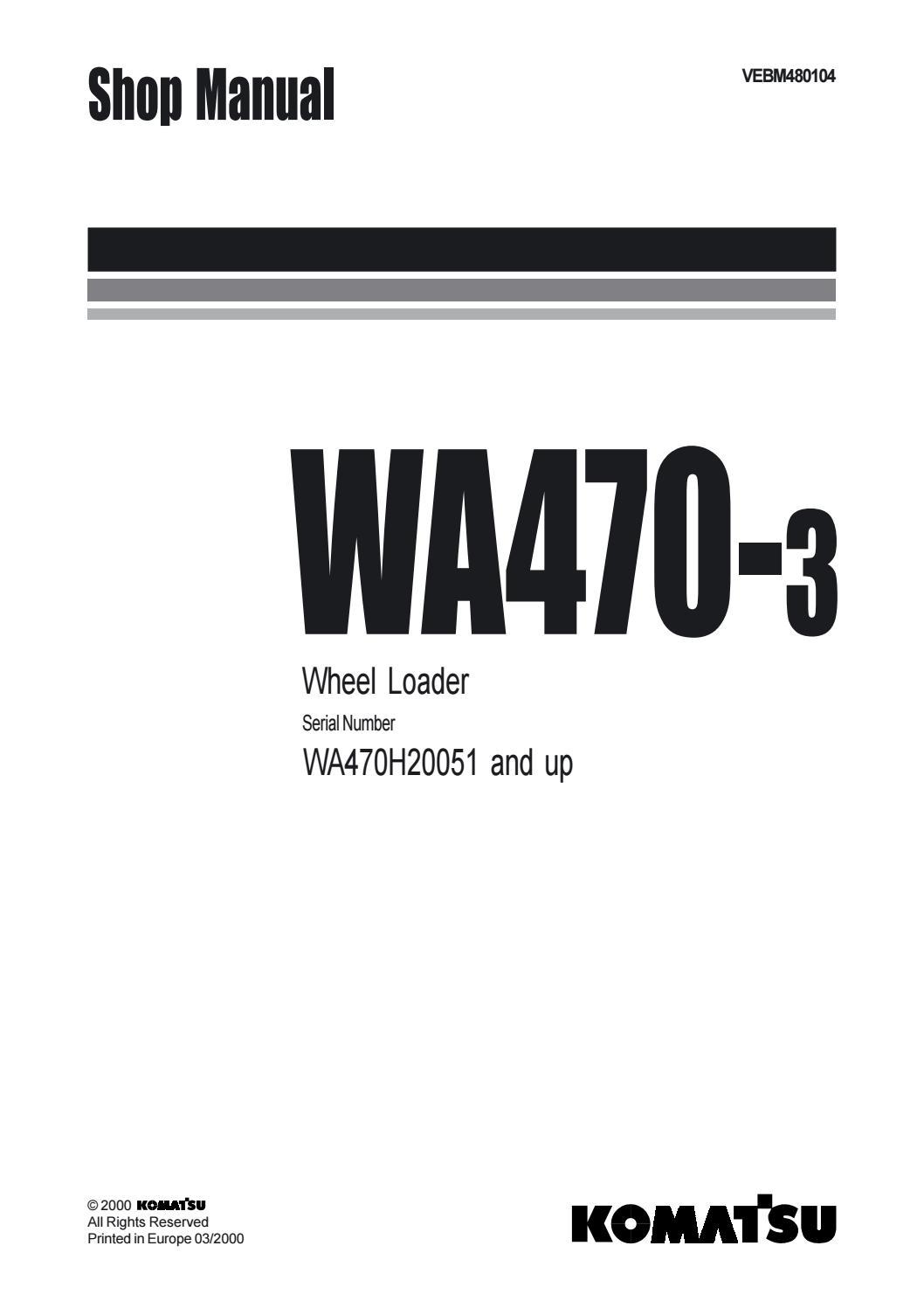 Komatsu WA470-3 Wheel Loader Service Repair Manual SN WA470H20051 and up by  16326108 - issuu