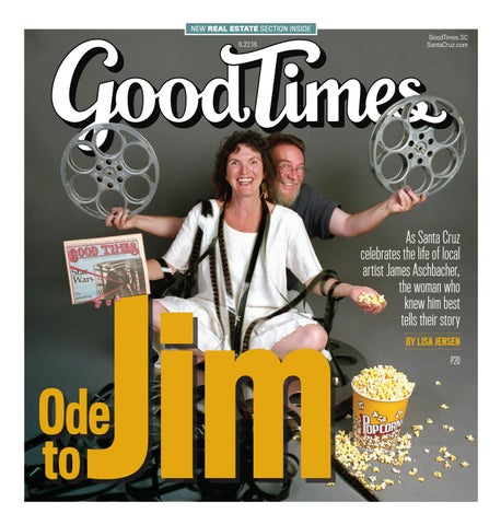 4c3b6b8d NEW REAL ESTATE SECTION INSIDE 8.22.18. Jim. Ode to. GoodTimes.SC SantaCruz .com