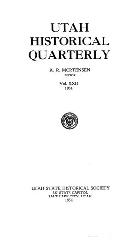 Utah Historical Quarterly Volume 22, Number 1-4, 1954 by