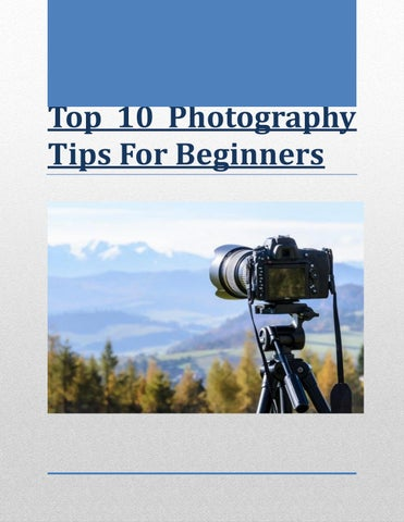 The Top 10 Photography Tips for Beginners by VO Group - issuu