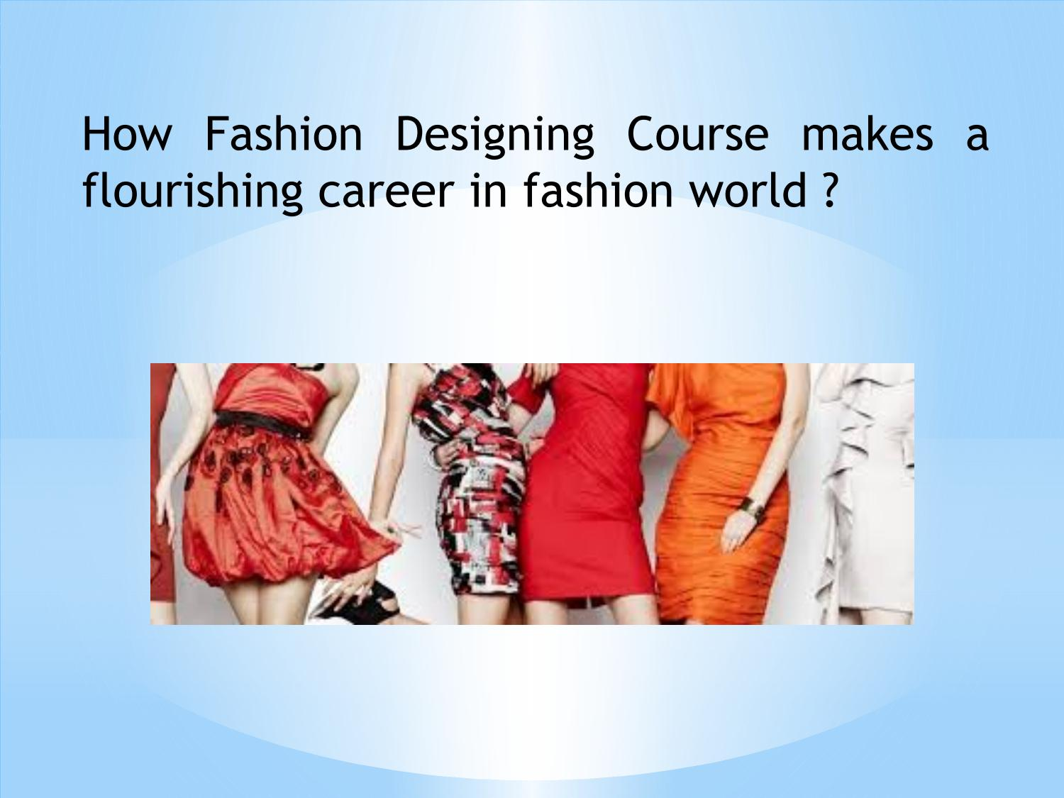 How Fashion Designing Course Makes A Flourishing Career In Fashion World By Swathy Spice Car Rental Issuu