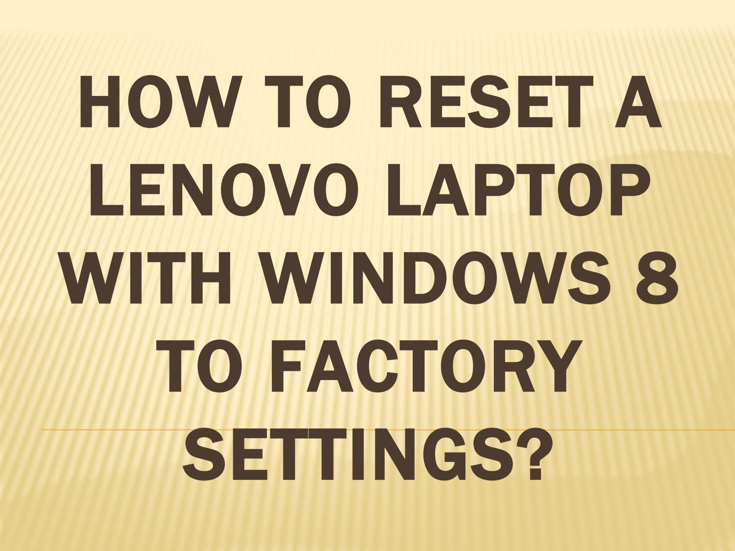 How to reset a Lenovo laptop with windows 8 to factory