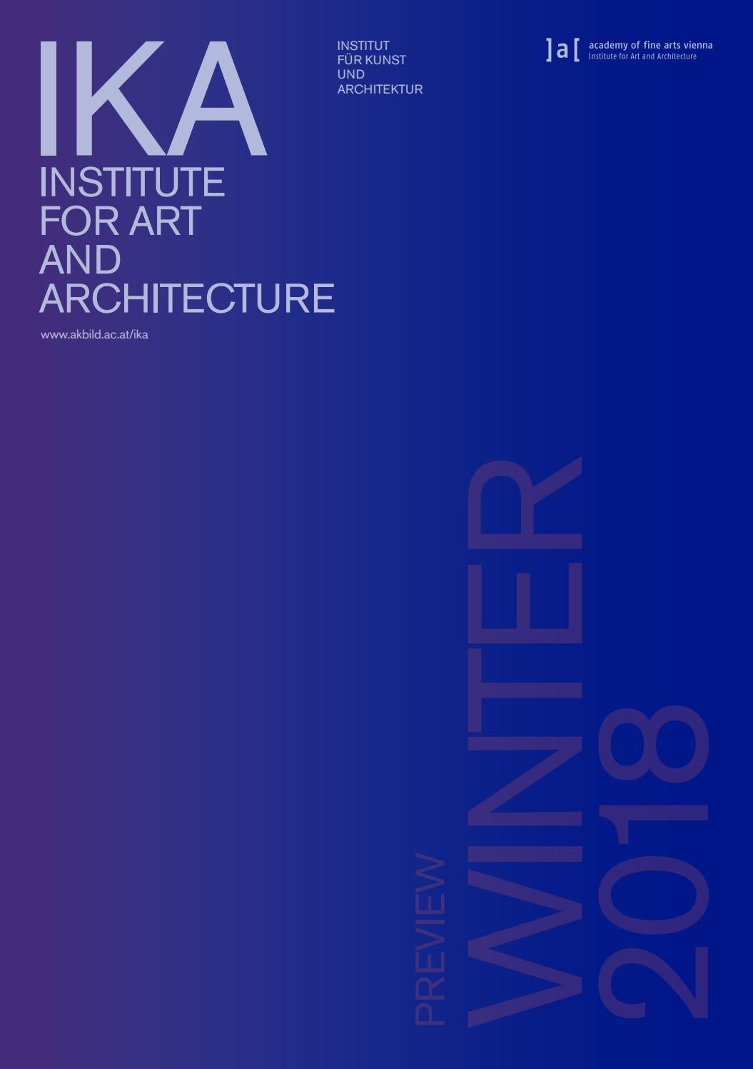 IKA PREVIEW Winter 2018 by IKA Institute for Art and Architecture - issuu