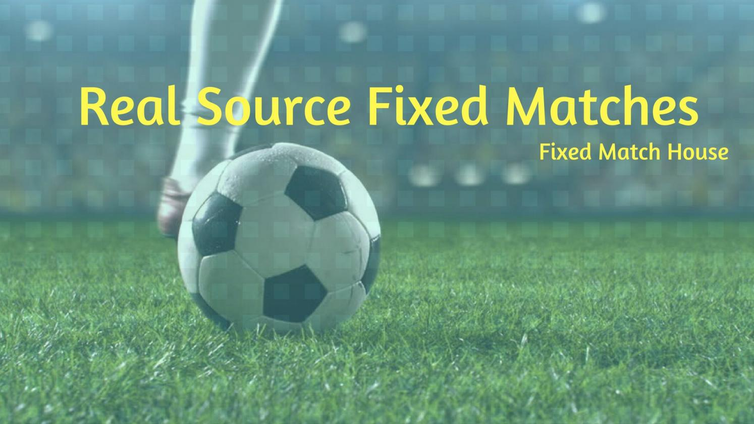Real Source Fixed Matches by Fixed Match House - issuu