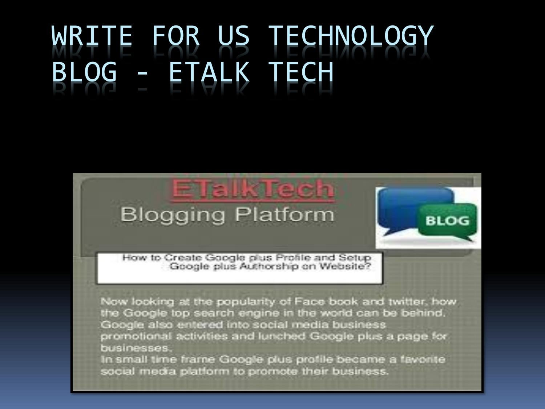 Write For Us Technology Blog - Etalk tech by ETalkTech - issuu