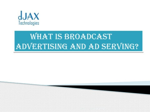 What is broadcast advertising and ad serving by Djax tech