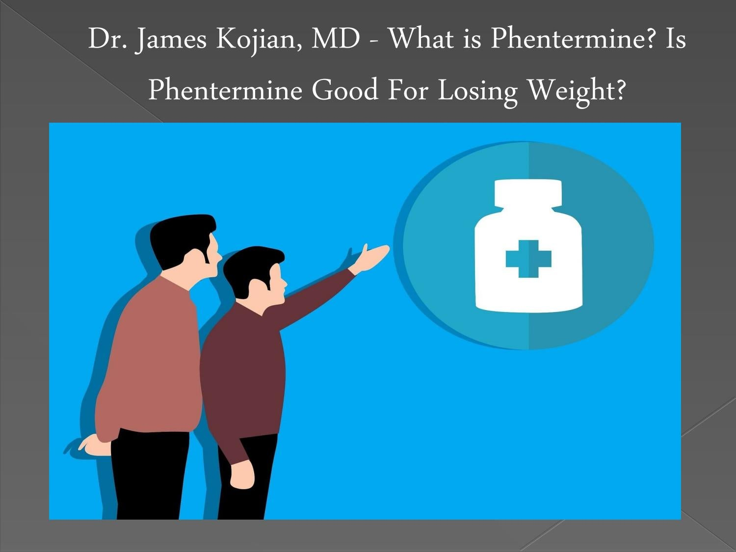 Dr James Kojian Md What Is Phentermine Is Phentermine Good For