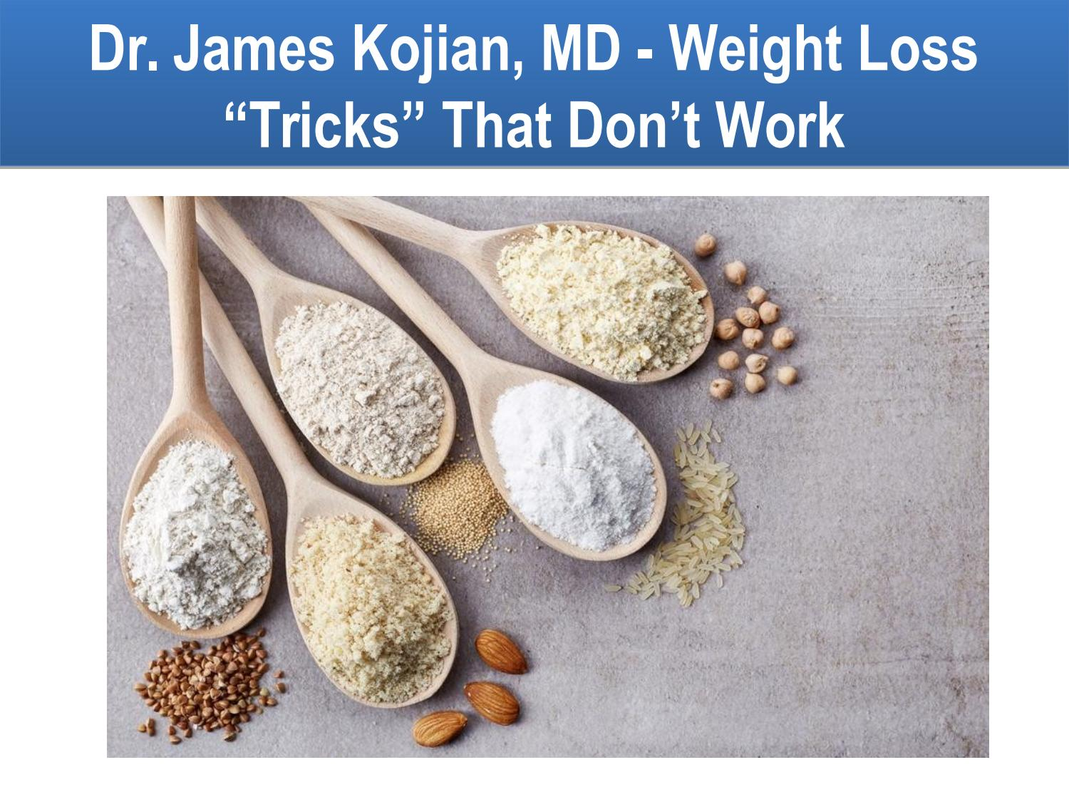 Dr James Kojian Md Weight Loss Tricks That Don T Work By