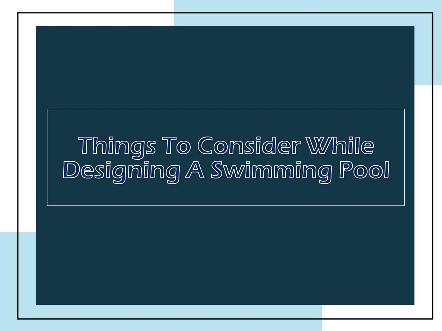 Things To Consider While Designing A Swimming Pool By Rileygwynne Issuu