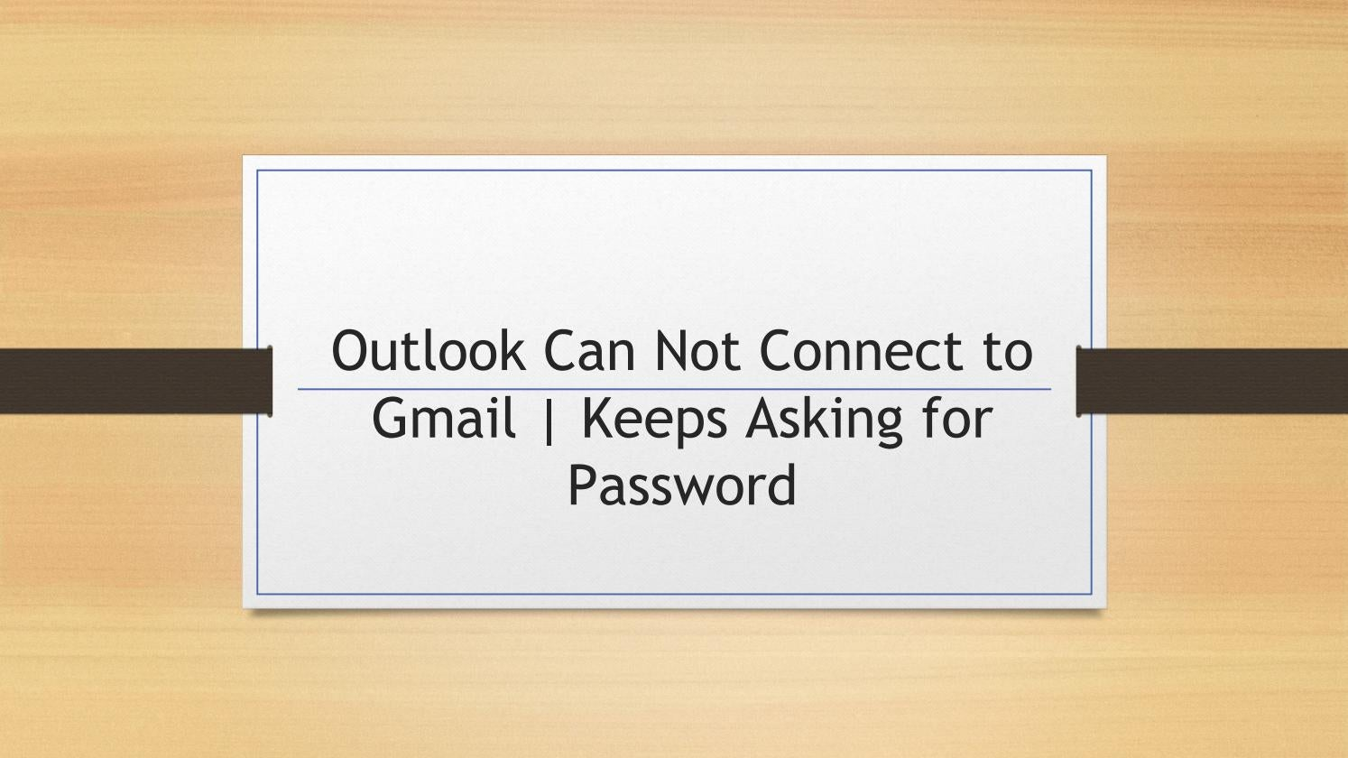 Outlook Cannot Connect to Gmail | Keeps asking for Password by
