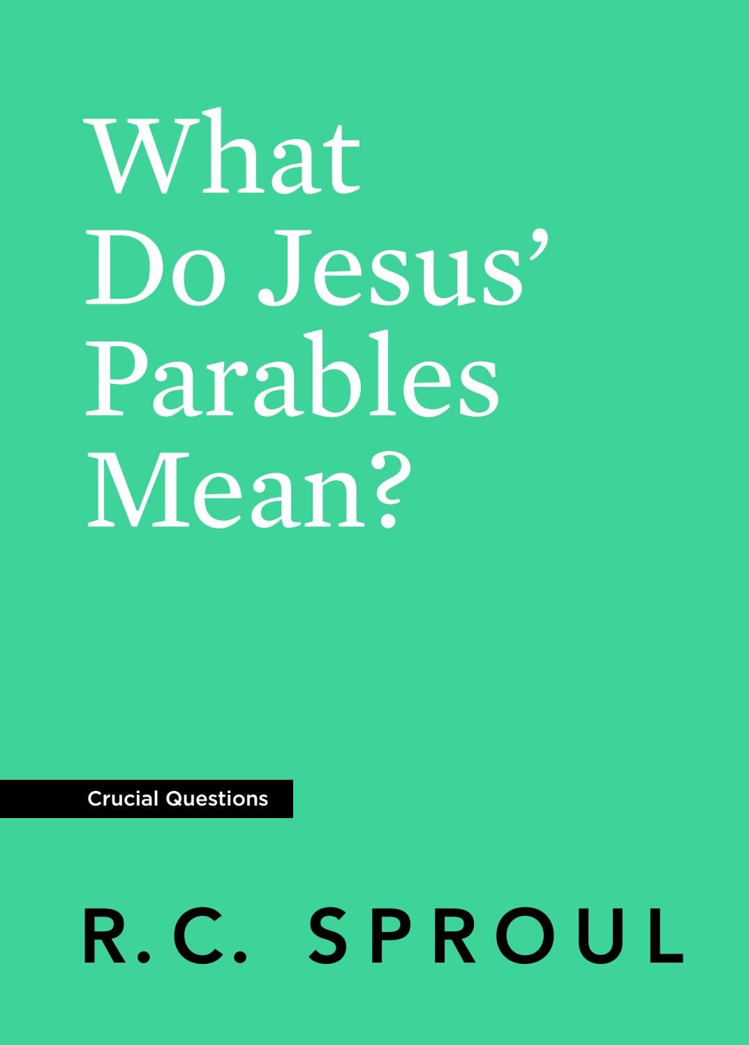 What Do Jesus' Parables Mean? - Sample Chapter by Ligonier
