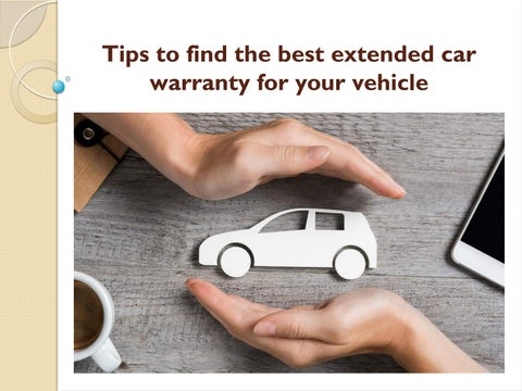 Best Extended Auto Warranty >> Tips To Find The Best Extended Car Warranty For Your Vehicle