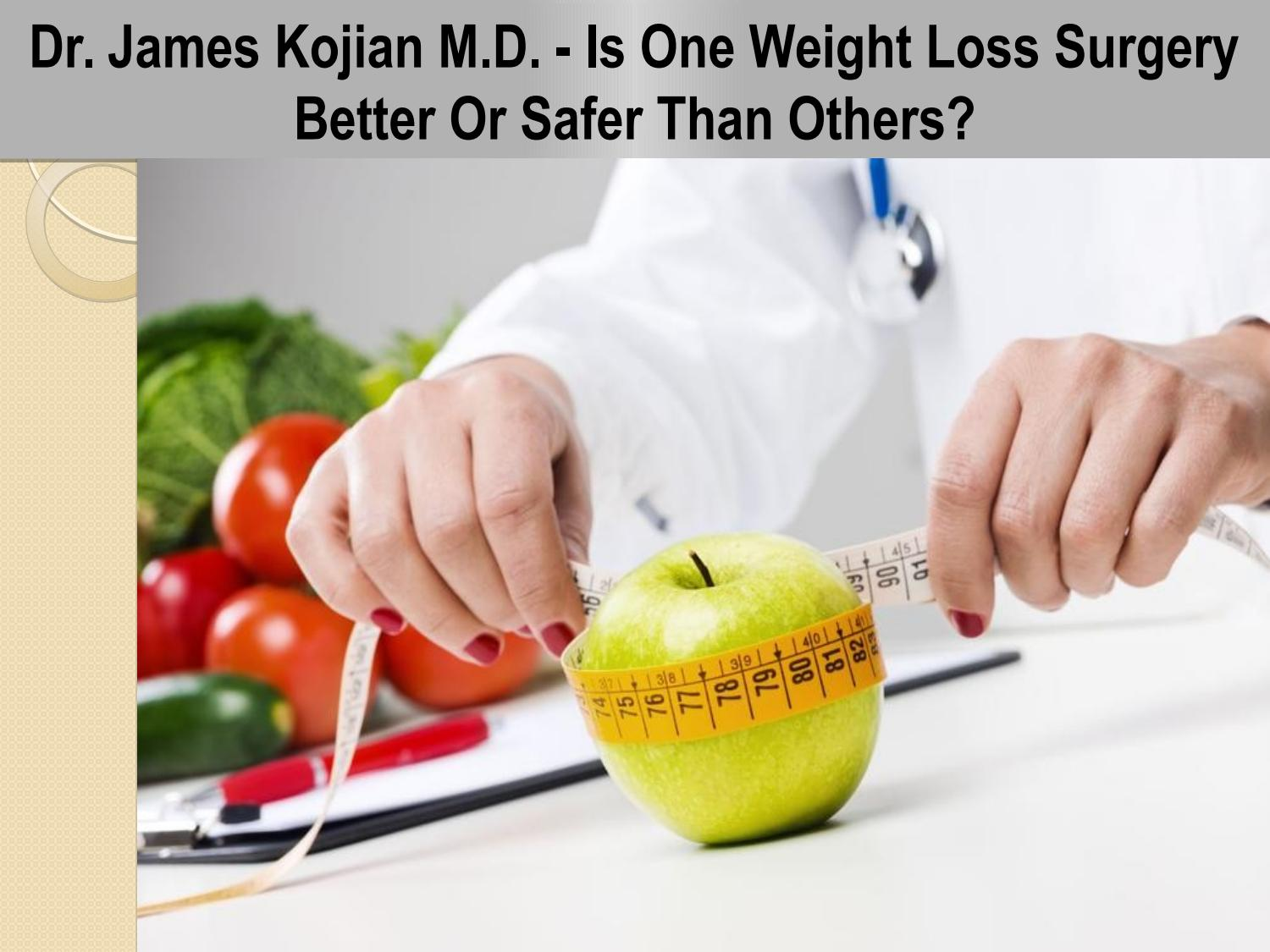 Dr James Kojian M D Is One Weight Loss Surgery Better Or Safer