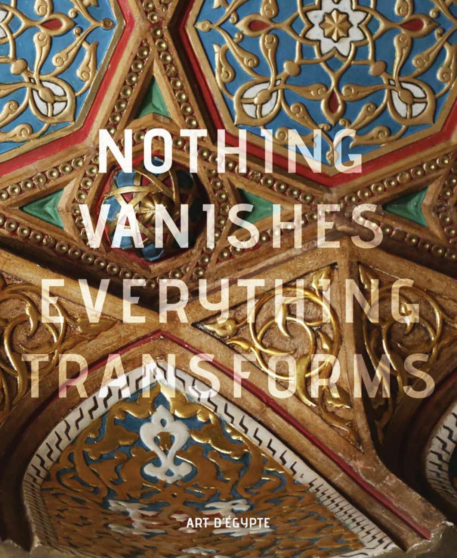 Nothing Vanishes Everything Transforms By Artdegypte Issuu
