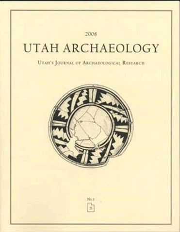 Utah Archaeology Volume 21, Number 1, 2008 by Utah State