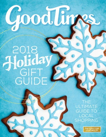 Good Times Holiday Gift Guide 2018 By Weeklys Issuu