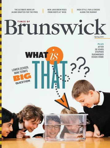 Times Of Brunswick Spring 2017 By Brunswick School Issuu