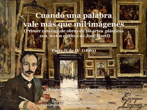 2f36d04e7 Cuando una palabra vale más que mil imágenes (Primer catálogo de obras de  las artes plásticas con textos críticos de José Martí) Parte II de IV (1880)
